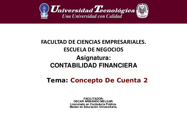 Tema: Concepto De Cuenta 2FACULTAD DE CIENCIAS EMPRESARIALES.ESCUELA DE NEGOCIOSAsignatura:CONTABILIDAD FINANCIERAFACILITA...