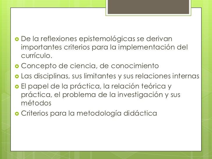  De  la reflexiones epistemológicas se derivan  importantes criterios para la implementación del  currículo. Concepto de...