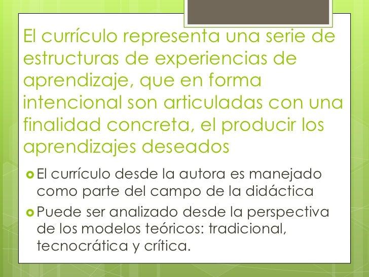 El currículo representa una serie deestructuras de experiencias deaprendizaje, que en formaintencional son articuladas con...