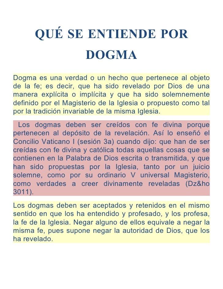 QUÉ SE ENTIENDE POR                       DOGMA Dogma es una verdad o un hecho que pertenece al objeto de la fe; es decir,...