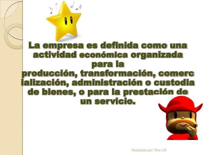 La empresa es definida como una   actividad económica organizada                para laproducción, transformación, comerci...