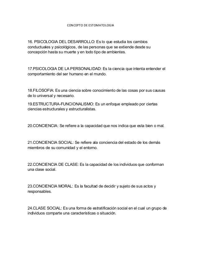 CONCEPTO DE ESTOMATOLOGIA 16. PSICOLOGIA DEL DESARROLLO: Es lo que estudia los cambios conductuales y psicológicos, de las...