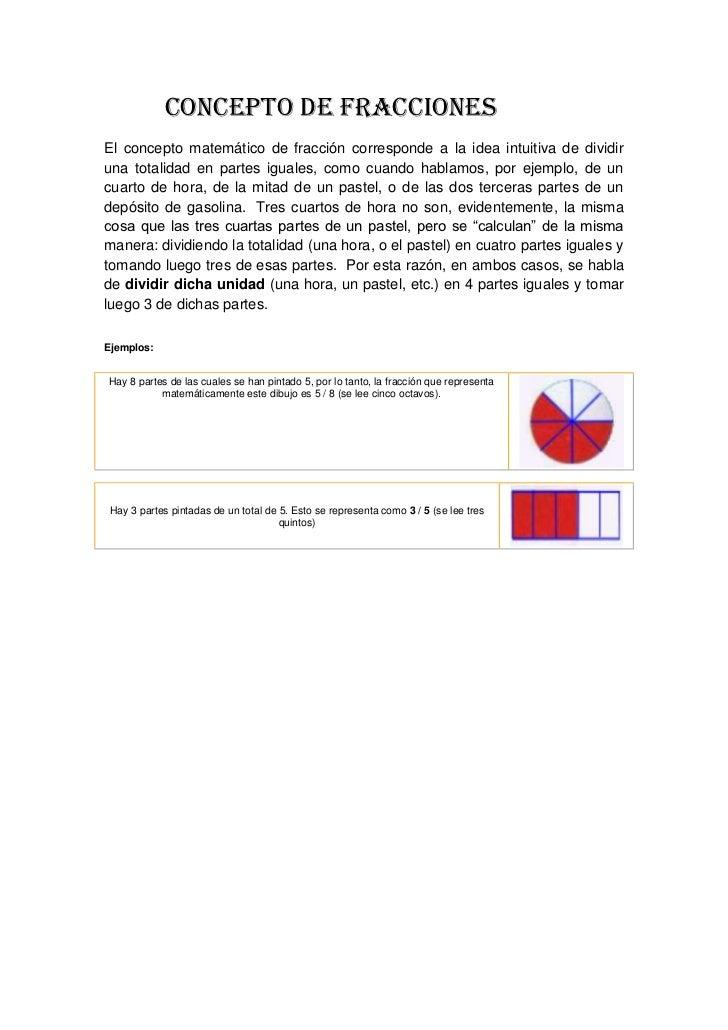 Concepto de fracciones<br />El concepto matemático de fracción corresponde a la idea intuitiva de dividir una tot...