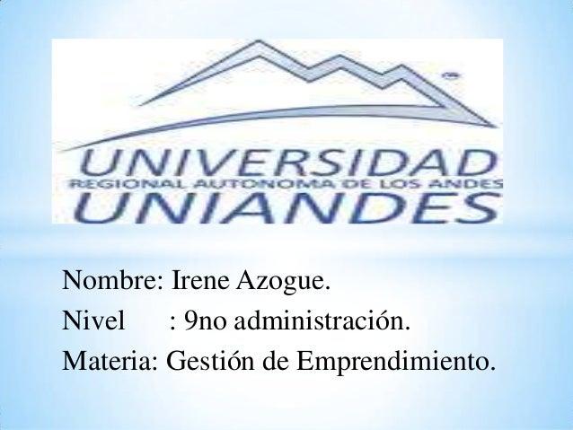 Nombre: Irene Azogue.Nivel    : 9no administración.Materia: Gestión de Emprendimiento.