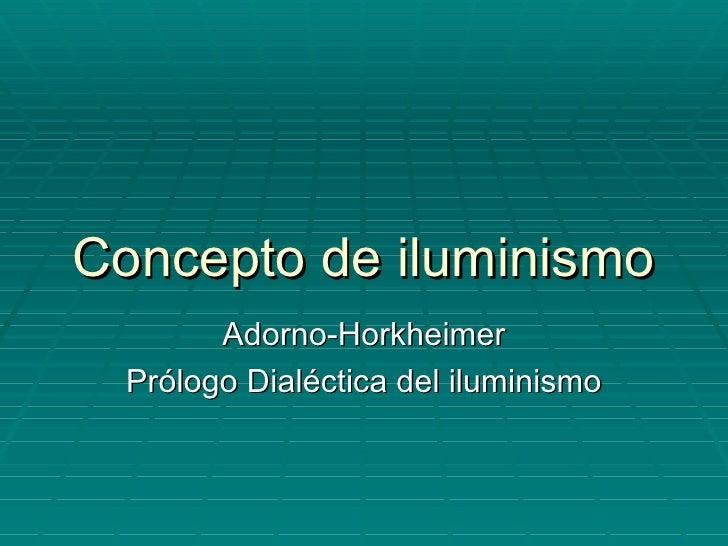 Concepto de iluminismo Adorno-Horkheimer Prólogo Dialéctica del iluminismo