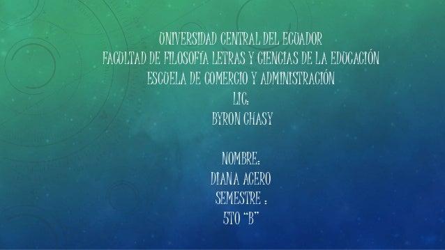 UNIVERSIDAD CENTRAL DEL ECUADOR FACULTAD DE FILOSOFÍA LETRAS Y CIENCIAS DE LA EDUCACIÓN ESCUELA DE COMERCIO Y ADMINISTRACI...