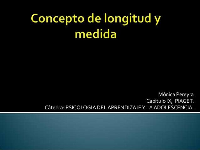 Mónica Pereyra Capitulo IX, PIAGET. Cátedra: PSICOLOGIA DELAPRENDIZAJEY LA ADOLESCENCIA.