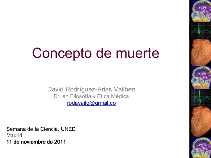 Concepto de muerte               David Rodríguez-Arias Vailhen                 Dr. en Filosofía y Ética Médica            ...