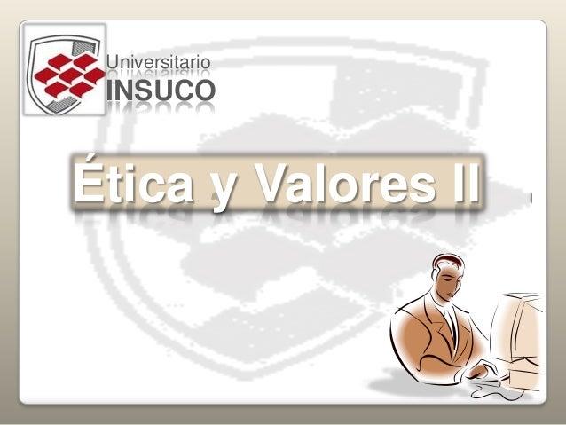 UniversitarioINSUCOÉtica y Valores II
