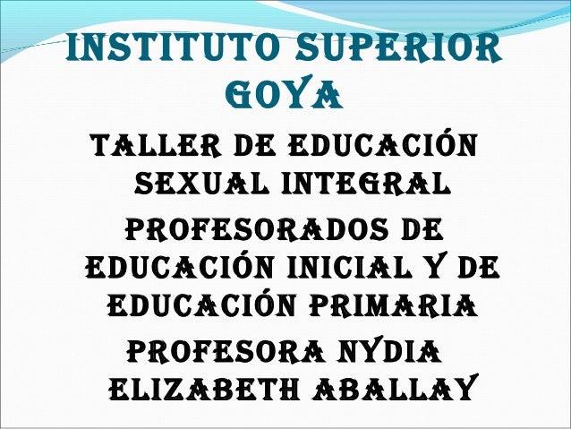 INSTITUTO SUPERIORGOYATALLER DE EDUCACIÓNSEXUAL INTEGRALPROfESORADOS DEEDUCACIÓN INICIAL Y DEEDUCACIÓN PRImARIAPROfESORA N...
