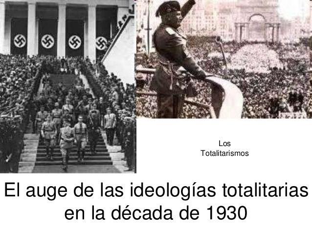 El auge de las ideologías totalitarias en la década de 1930 Los Totalitarismos