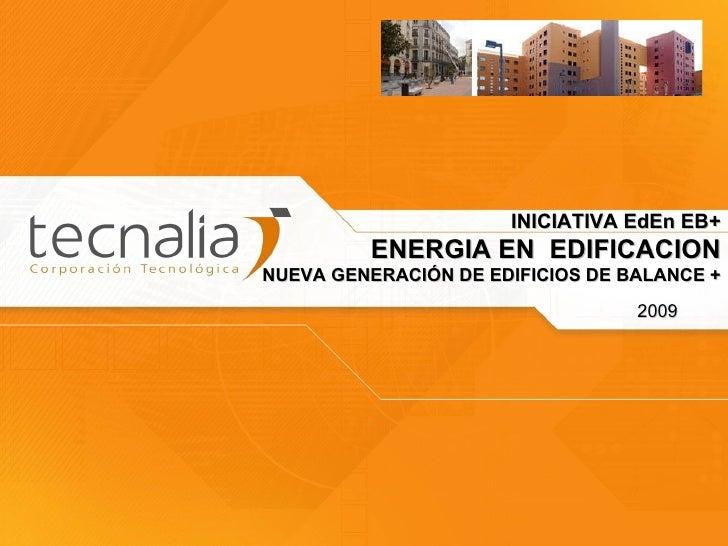 INICIATIVA EdEn EB+ ENERGIA EN  EDIFICACION NUEVA GENERACIÓN DE EDIFICIOS DE BALANCE + 2009