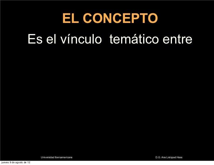 EL CONCEPTO                     Es el vínculo temático entre                           Universidad Iberoamericana   D.G. A...