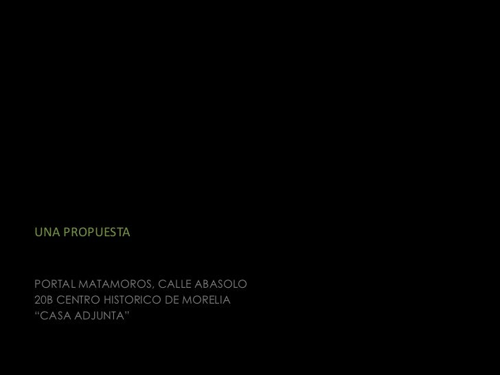 """UNA PROPUESTAPORTAL MATAMOROS, CALLE ABASOLO20B CENTRO HISTORICO DE MORELIA""""CASA ADJUNTA"""""""