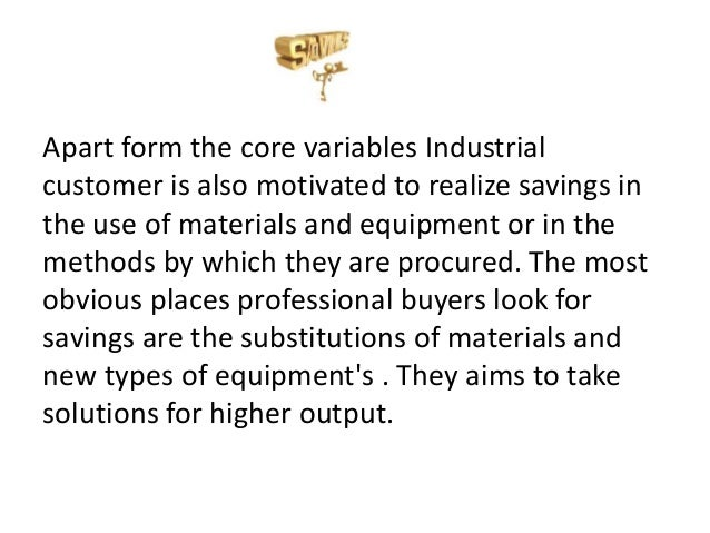 Apart form the core variables Industrial customer is also motivated to realize savings in the use of materials and equipme...