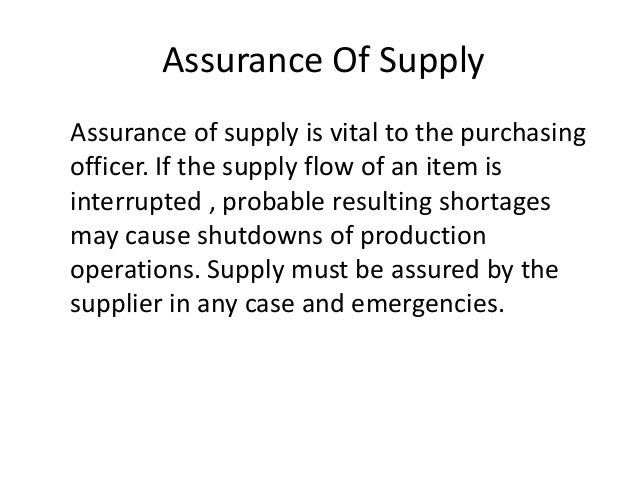 Assurance Of Supply Assurance of supply is vital to the purchasing officer. If the supply flow of an item is interrupted ,...