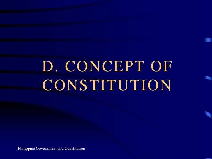 D. CONCEPT OF CONSTITUTION<br />Philippine Government and Constitution<br />