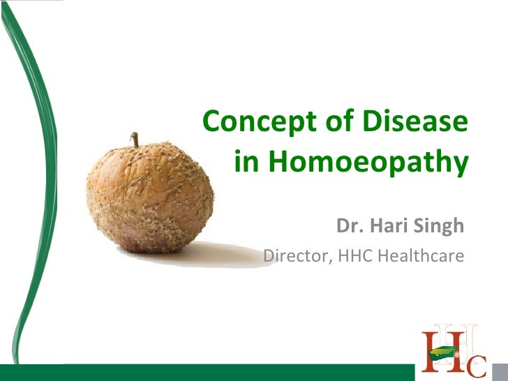 Concept of Disease in Homoeopathy Dr. Hari Singh Director, HHC Healthcare