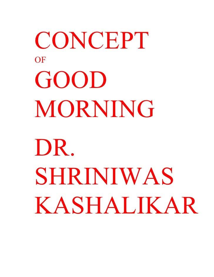 CONCEPT OF  GOOD MORNING DR. SHRINIWAS KASHALIKAR
