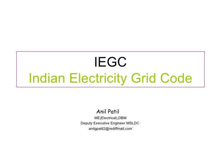 IEGC Indian Electricity Grid Code ME(Electrical),DBM Deputy Executive Engineer MSLDC  anilgpatil2@rediffmail.com` Anil Patil
