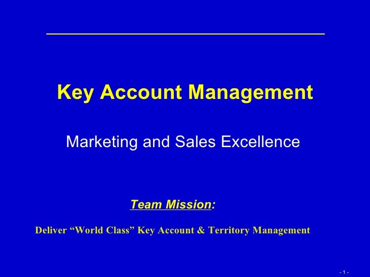 "Key Account Management Marketing and Sales Excellence   Team Mission : Deliver ""World Class"" Key Account & Territory Manag..."