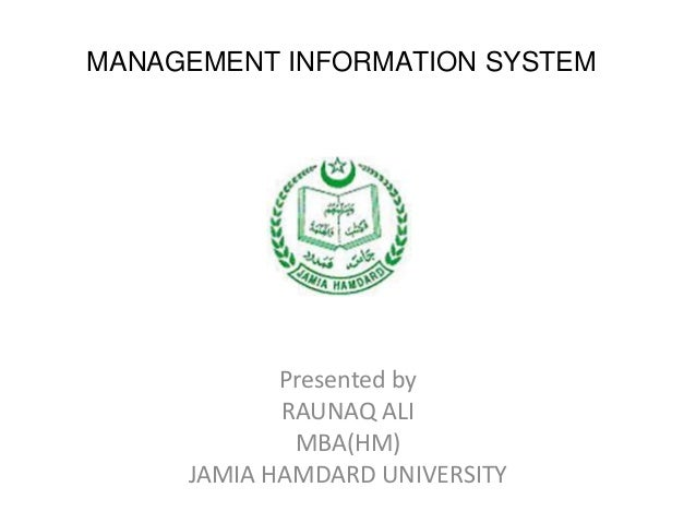 MANAGEMENT INFORMATION SYSTEM Presented by RAUNAQ ALI MBA(HM) JAMIA HAMDARD UNIVERSITY