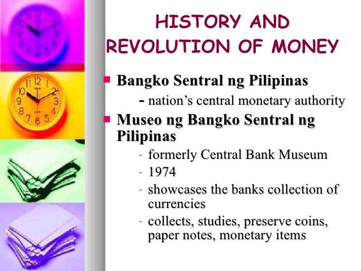 HISTORY AND REVOLUTION OF MONEY <ul><li>Bangko Sentral ng Pilipinas </li></ul><ul><li>-  nation's central monetary authori...