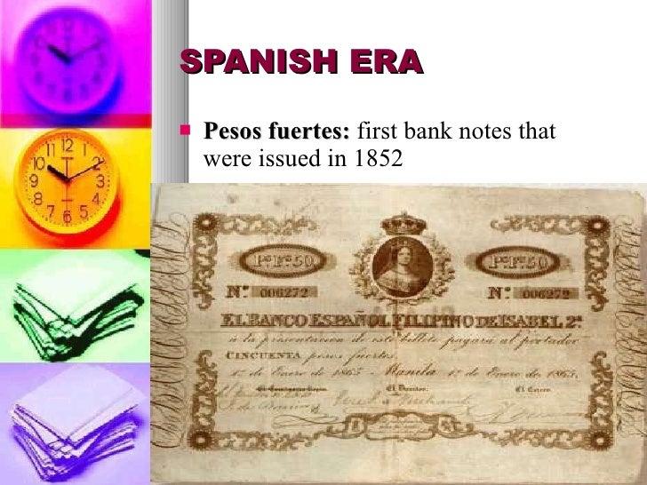 SPANISH ERA <ul><li>Pesos fuertes:  first bank notes that were issued in 1852 </li></ul>
