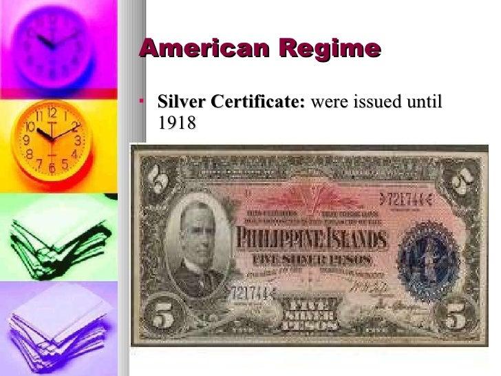 American Regime <ul><li>Silver Certificate:  were issued until 1918 </li></ul>