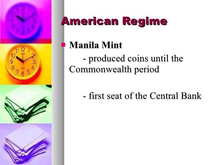 American Regime <ul><li>Manila Mint </li></ul><ul><li>- produced coins until the Commonwealth period </li></ul><ul><li>- f...