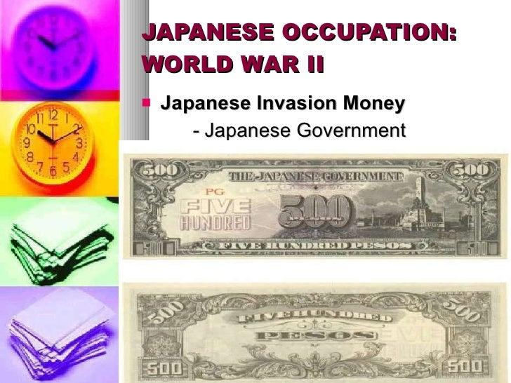 JAPANESE OCCUPATION: WORLD WAR II <ul><li>Japanese Invasion Money </li></ul><ul><li>-  Japanese Government </li></ul>