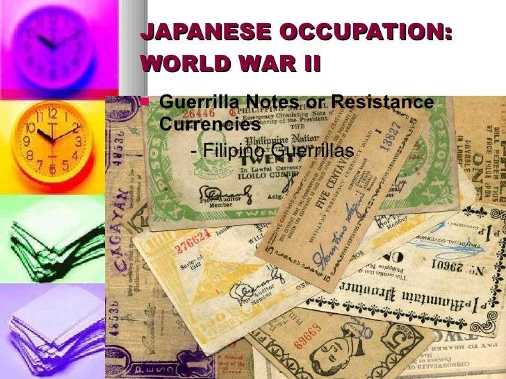 JAPANESE OCCUPATION: WORLD WAR II <ul><li>Guerrilla Notes or Resistance Currencies </li></ul><ul><li>- Filipino Guerrillas...