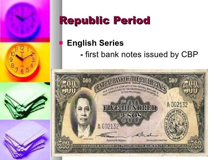 Republic Period <ul><li>English Series </li></ul><ul><li>-  first bank notes issued by CBP </li></ul>