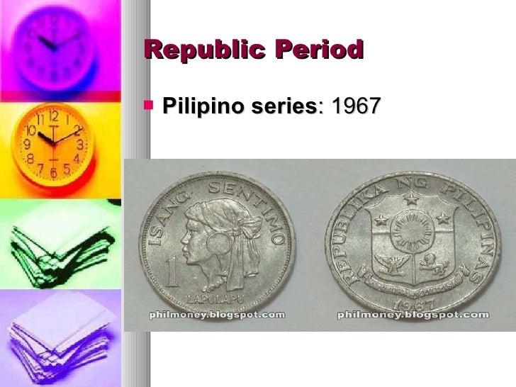 Republic Period <ul><li>Pilipino series : 1967 </li></ul>