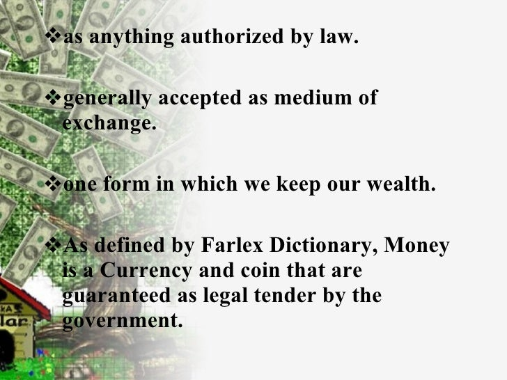 <ul><li>as anything authorized by law. </li></ul><ul><li>generally accepted as medium of exchange. </li></ul><ul><ul><li>o...