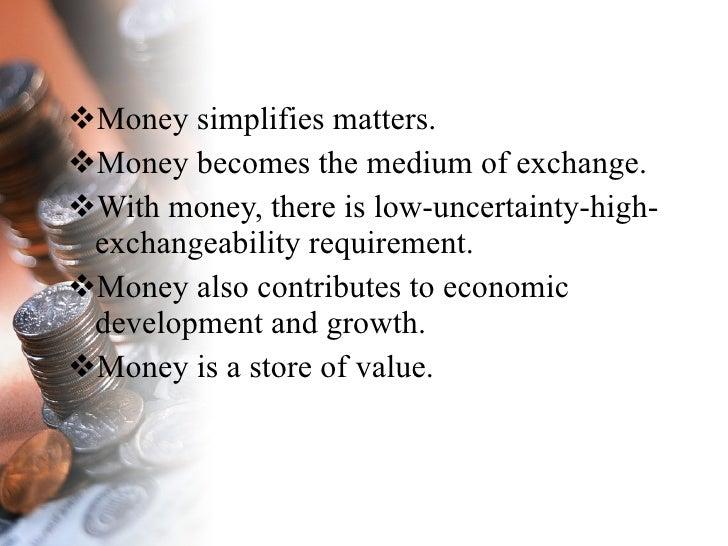 <ul><li>Money simplifies matters. </li></ul><ul><li>Money becomes the medium of exchange. </li></ul><ul><li>With money, th...