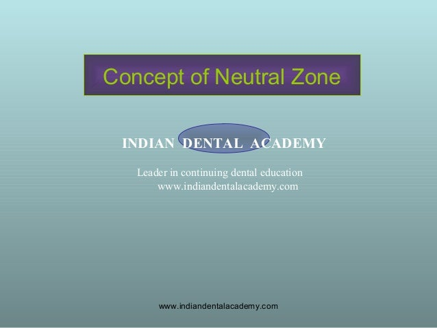 Concept of Neutral Zone INDIAN DENTAL ACADEMY Leader in continuing dental education www.indiandentalacademy.com www.indian...
