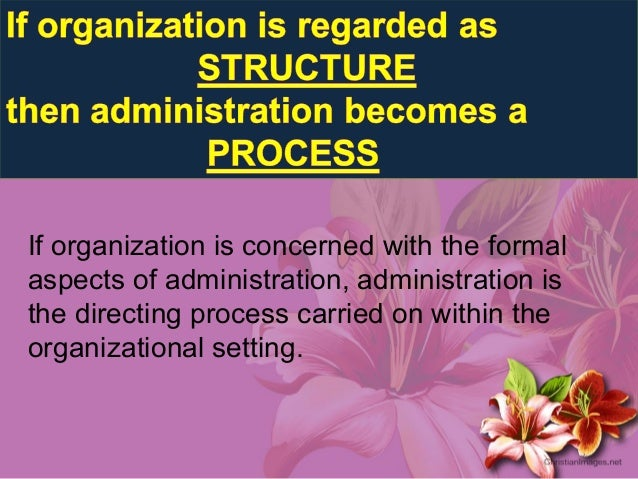 the concept of administration and organization A unifying framework for thinking about processes —or sequences of tasks and activities — that provides an integrated, dynamic picture of organizations and managerial behavior.