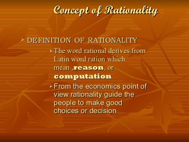 Concept of Rationality <ul><ul><li>DEFINITION   OF   RATIONALITY </li></ul></ul><ul><ul><ul><ul><ul><li>The word rational ...
