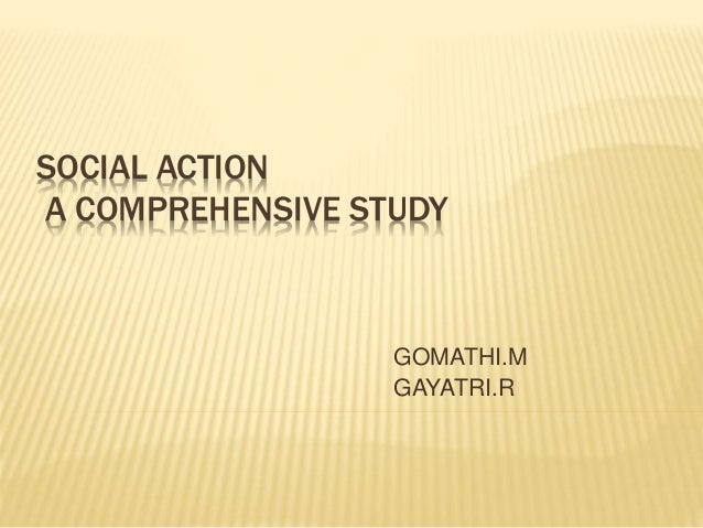SOCIAL ACTION A COMPREHENSIVE STUDY GOMATHI.M GAYATRI.R