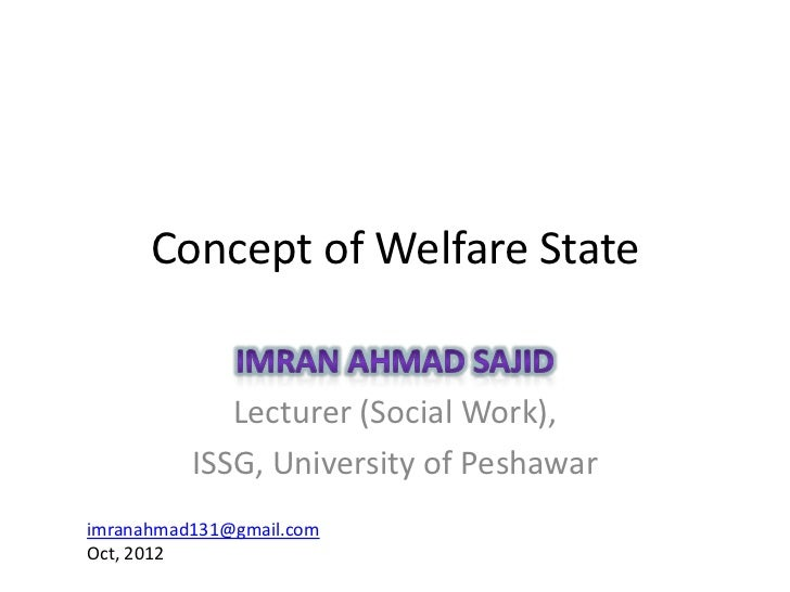 Concept of Welfare State             Lecturer (Social Work),          ISSG, University of Peshawarimranahmad131@gmail.comO...