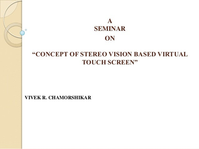 "A                        SEMINAR                          ON  ""CONCEPT OF STEREO VISION BASED VIRTUAL              TOUCH S..."