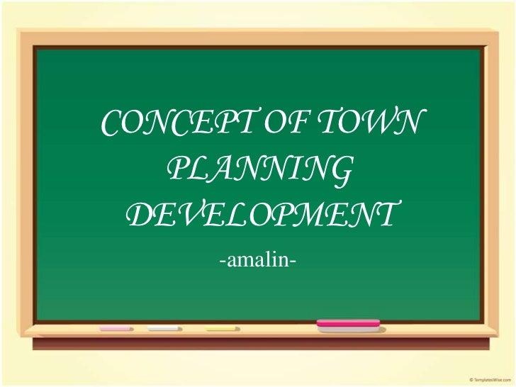 CONCEPT OF TOWN   PLANNING DEVELOPMENT     -amalin-