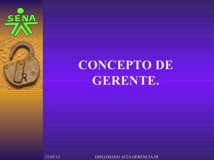 CONCEPTO DE            GERENTE.15/03/12    DIPLOMADO ALTA GERENCIA HUMBERTO JAIMES VEGA
