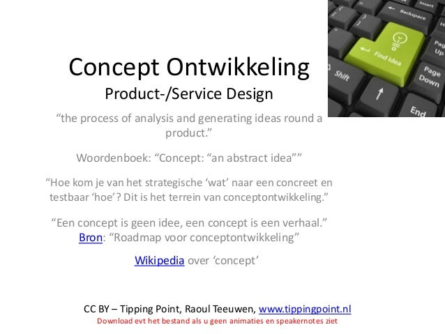 """Concept Ontwikkeling Product-/Service Design """"the process of analysis and generating ideas round a product."""" Woordenboek: ..."""