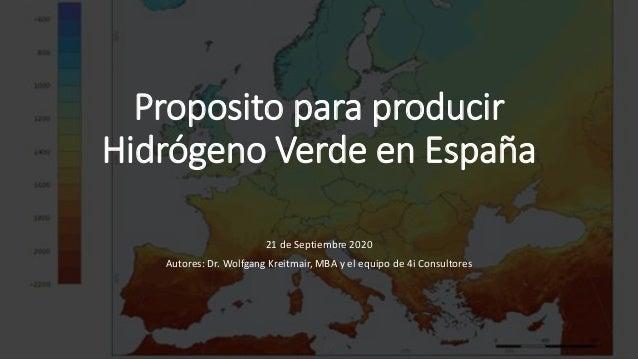 Proposito para producir Hidrógeno Verde en España 21 de Septiembre 2020 Autores: Dr. Wolfgang Kreitmair, MBA y el equipo d...
