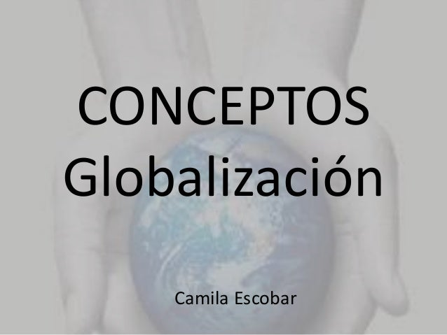 CONCEPTOS Globalización Camila Escobar