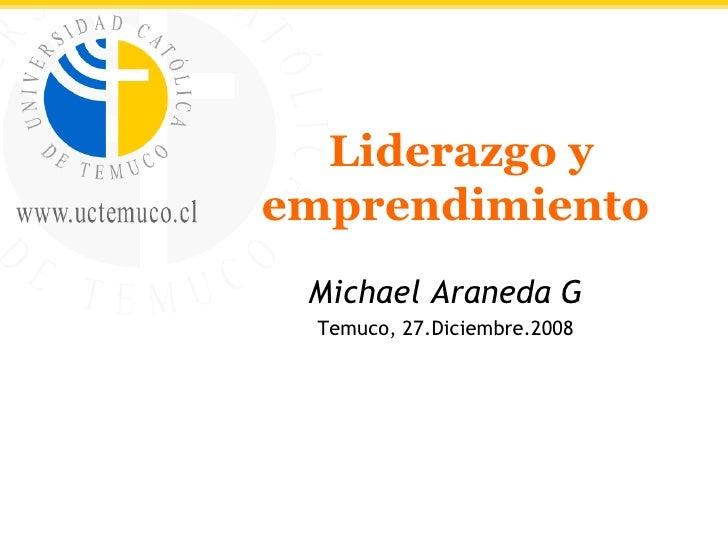 Liderazgo y emprendimiento  Michael Araneda G Temuco, 27.Diciembre.2008