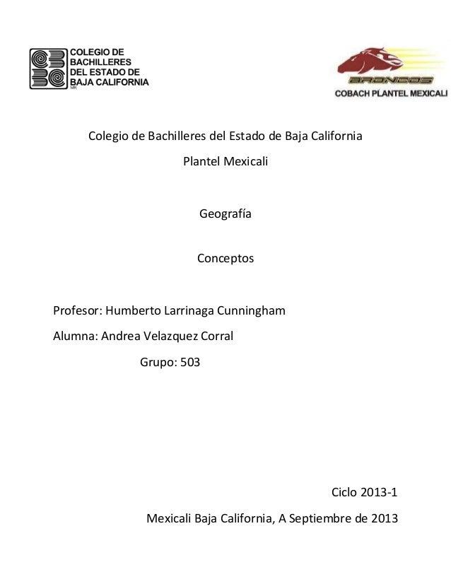 Colegio de Bachilleres del Estado de Baja California Plantel Mexicali Geografía Conceptos Profesor: Humberto Larrinaga Cun...