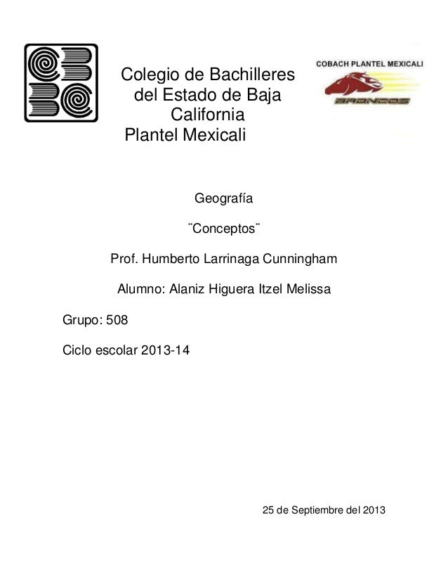 Colegio de Bachilleres del Estado de Baja California Plantel Mexicali Geografía ¨Conceptos¨ Prof. Humberto Larrinaga Cunni...